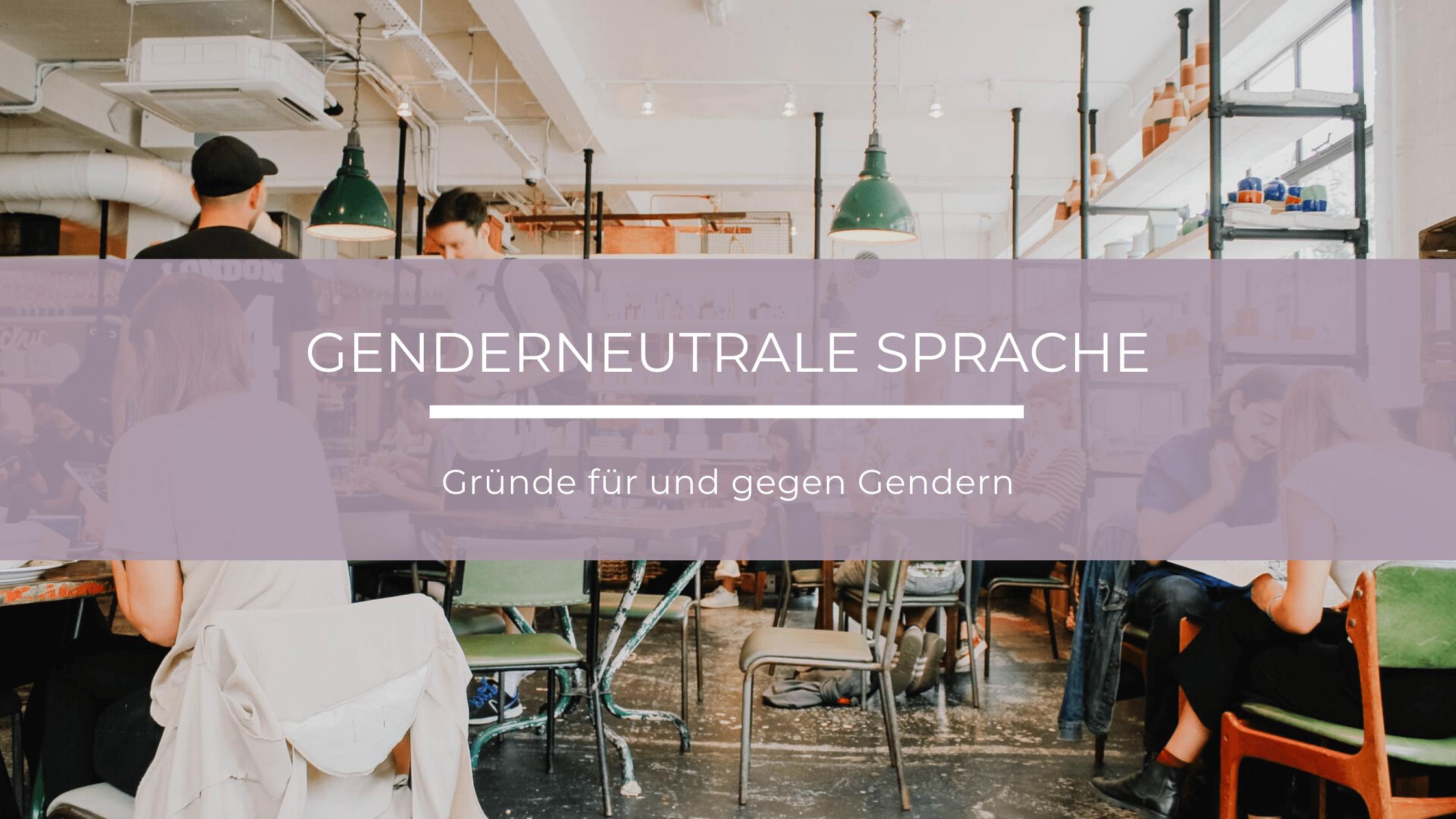 Genderneutrale Sprache – muss dassein?