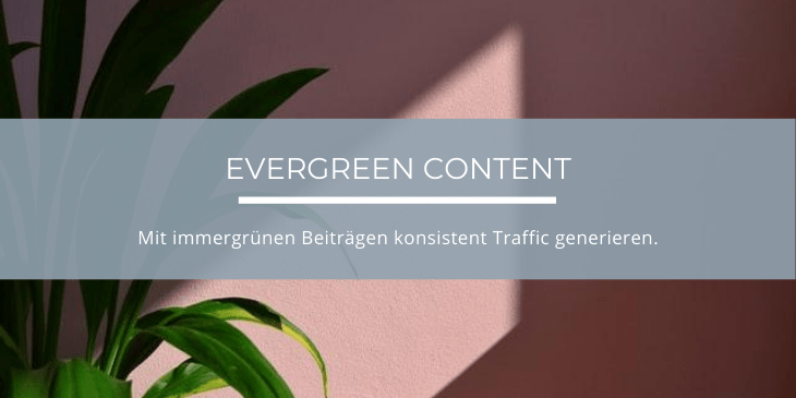 Evergreen Content bringt konsistent Traffic auf einen Blog