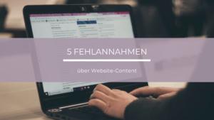 Falsche Annahmen, die Ihren Website-Content weniger effektiv machen